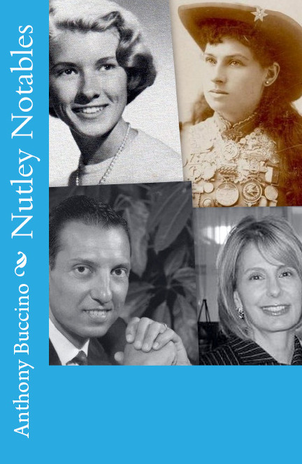 Nutley Notables The Men and Women Who Made a Memorable Impact on Our Home Town, Nutley, New Jersey